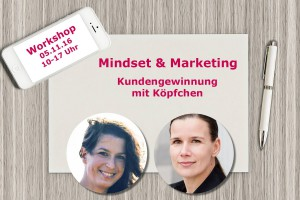 Marketing + Mindset: Kundengewinnung mit Köpfchen!