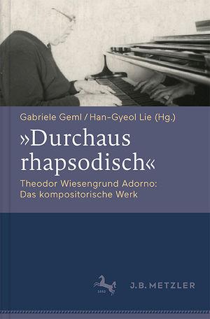 Buchpräsentation: »Durchaus rhapsodisch« Theodor Wiesengrund Adorno: Das kompositorische Werk