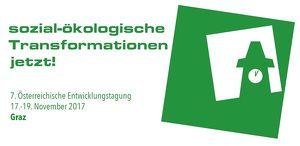 Sozial-ökologische Transformationen jetzt! 7. Österreichische Entwicklungstagung 2017