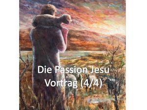 """""""DIE PASSION JESU"""" (4/4) - Das Leiden, Sterben und die Auferstehung Jesu Christi"""