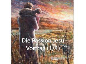 """""""DIE PASSION JESU"""" (1/4) - Das Leiden, Sterben und die Auferstehung Jesu Christi"""