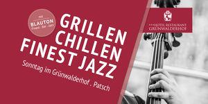 CHILLEN - GRILLEN - FINEST JAZZ, ein Sonntag im Grünwalderhof