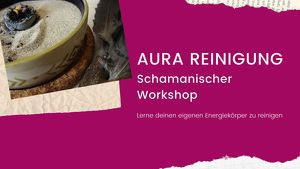 Aurareinigung - Schamanischer Workshop