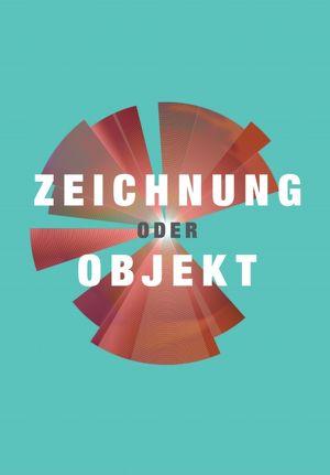 Zeichnung ODER Objekt - 18 Positionen der Kunstvereine NÖ