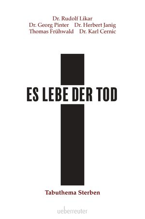 Rudolf Likar/Herbert Janik/Georg Pinter, Es lebe der Tod. Tabuthema Sterben, Ueberreuter Vlg.