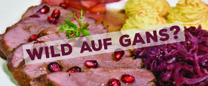 WILD auf GANS? - Spezialitäten von Gans & Wild